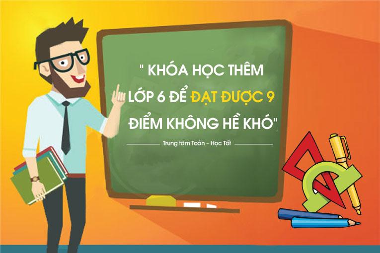 Học thêm Toán lớp 6 theo nhóm dành cho các em học sinh tại Hà Nội   Giáo viên chuyên luyện thi, ôn thi toán 6 ở Hà Nội